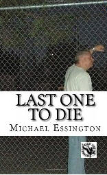 BOOK - LAST ONE TO DIE BY MICHAEL ESSINGTON
