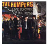 HUMPERS - LIVE FOREVER & DIE