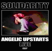 ANGELIC UPSTARTS - SOLIDARITY : LIVE DVD
