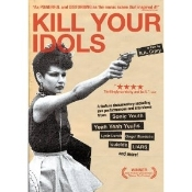 KILL YOUR IDOLS - THE LIFE & TIMES OF DVD