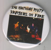 BIRTHDAY PARTY - PRAYERS ON FIRE BUTTON / BOTTLE OPENER / KEY CH
