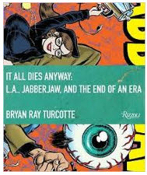 BOOK - IT ALL DIES ANYWAY - L.A JABBERJAW AND THE END OF AN ERA