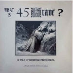 45 GRAVE - A TALE OF STRANGE PHENOMENA