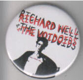 RICHARD HELL & VOIVOIDS - RICHARD HELL PICTURE BUTTON PIN / BOT