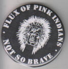 FLUX OF PINK INDIANS - NOT SO BRAVE BUTTON PIN