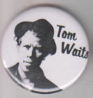 TOM WAITS - TOM WAITS W/ PICTURE BUTTON PIN