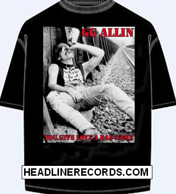 "Allin /""You Give Love A Bad Name/"" T-Shirt G.G FREE SHIPPING"
